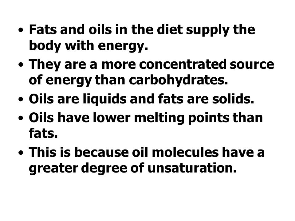 Fats and oils in the diet supply the body with energy.