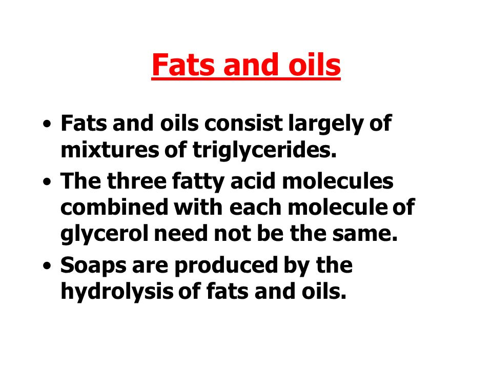 Fats and oils Fats and oils consist largely of mixtures of triglycerides.