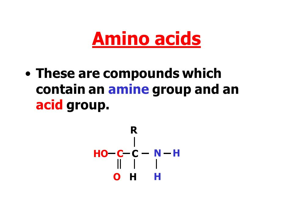 Amino acids These are compounds which contain an amine group and an acid group. N H. H. R. HO C C.