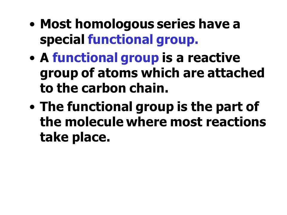 Most homologous series have a special functional group.
