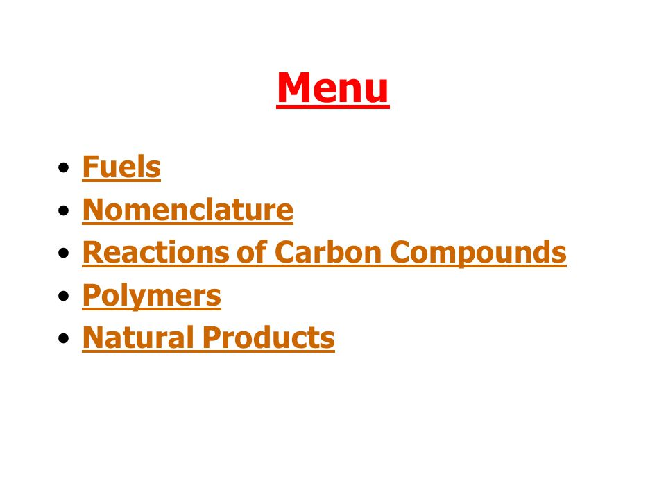 Menu Fuels Nomenclature Reactions of Carbon Compounds Polymers