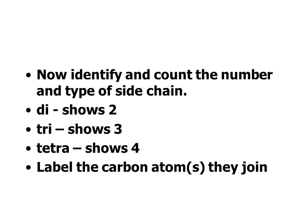 Now identify and count the number and type of side chain.