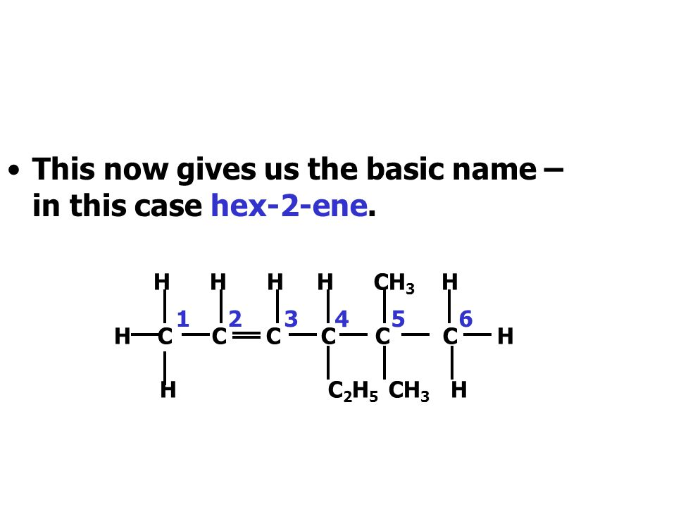 This now gives us the basic name – in this case hex-2-ene.