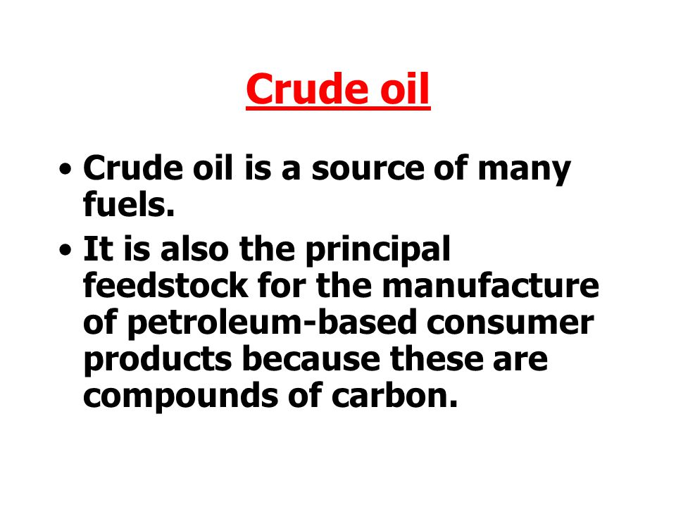 Crude oil Crude oil is a source of many fuels.