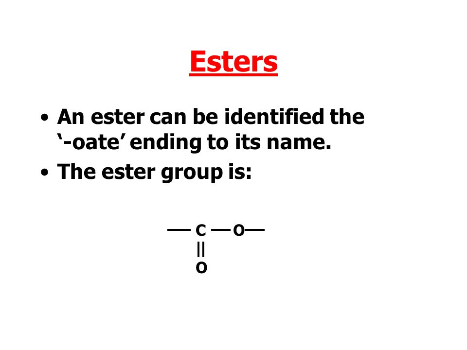 Esters An ester can be identified the '-oate' ending to its name.
