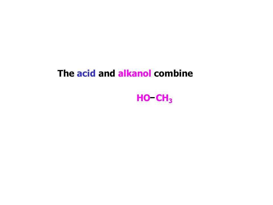 The acid and alkanol combine