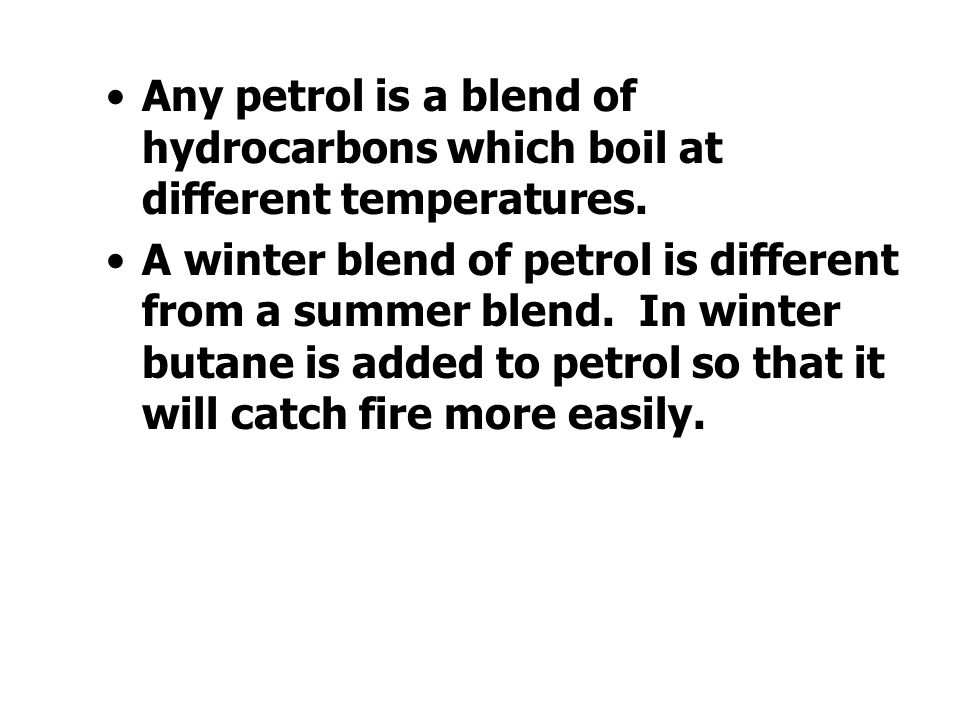 Any petrol is a blend of hydrocarbons which boil at different temperatures.