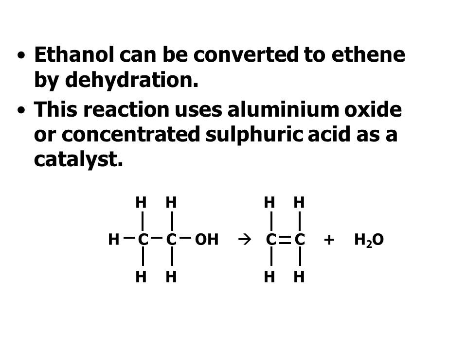 Ethanol can be converted to ethene by dehydration.