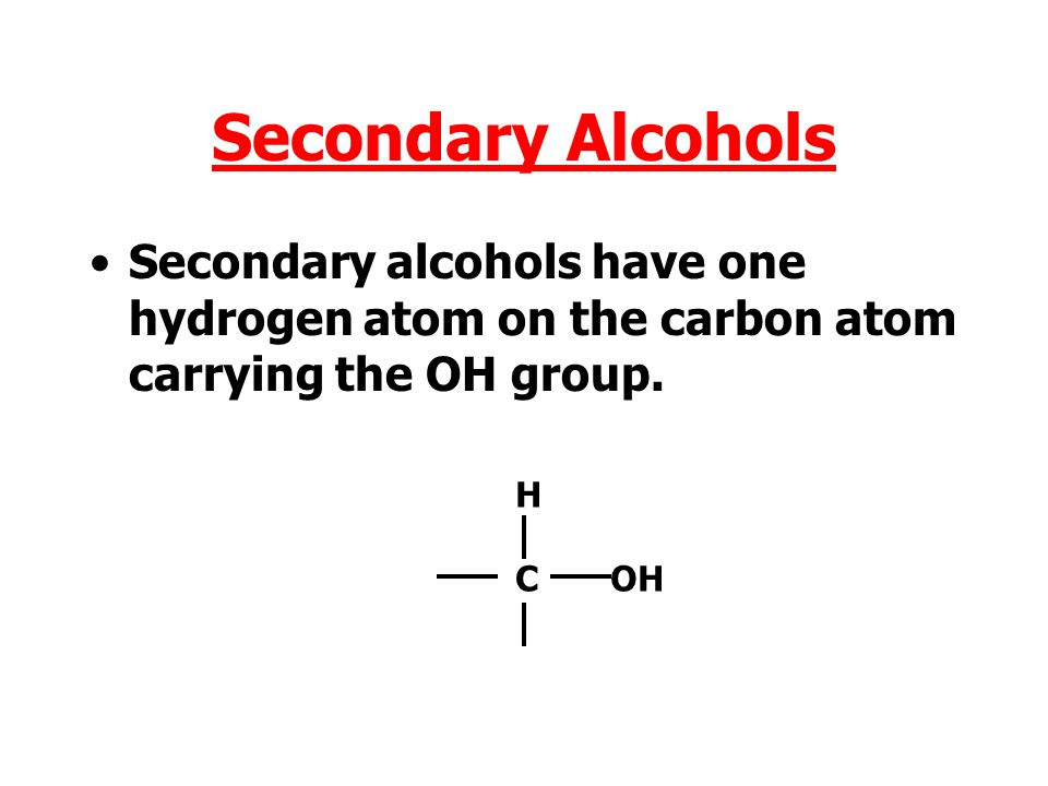 Secondary Alcohols Secondary alcohols have one hydrogen atom on the carbon atom carrying the OH group.