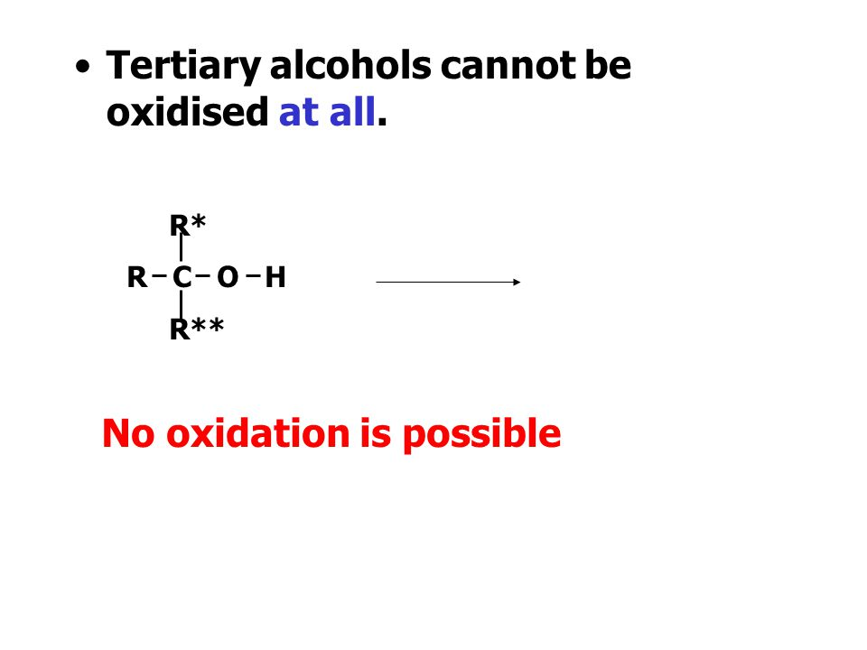 Tertiary alcohols cannot be oxidised at all.