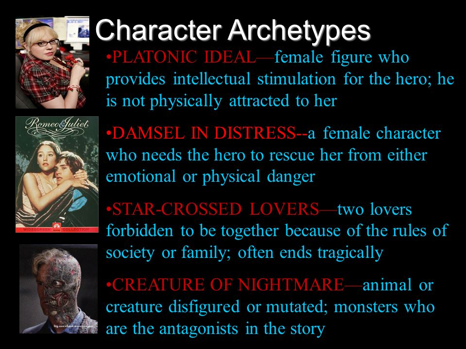 Character ArchetypesPLATONIC IDEAL—female figure who provides intellectual stimulation for the hero; he is not physically attracted to her.