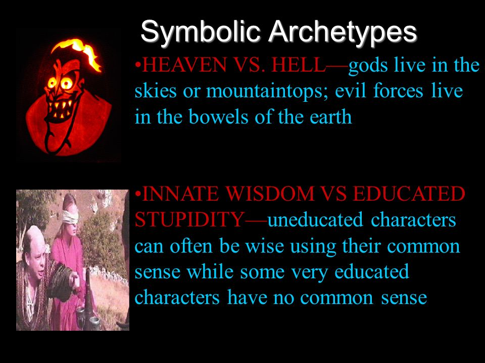 Symbolic ArchetypesHEAVEN VS. HELL—gods live in the skies or mountaintops; evil forces live in the bowels of the earth.