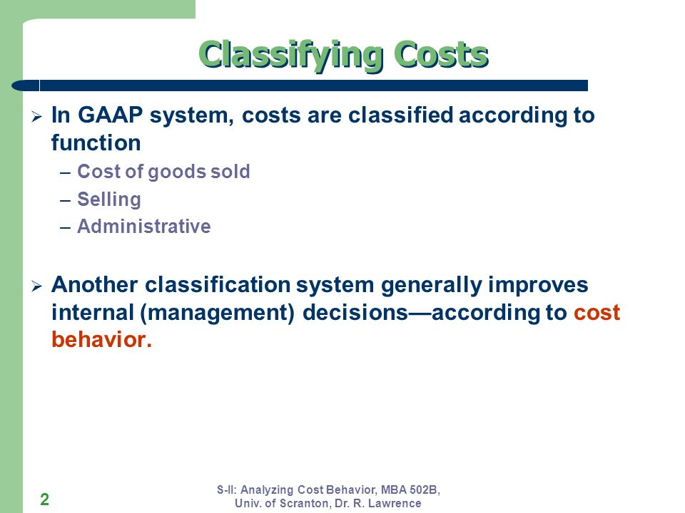 Classifying Costs In GAAP system, costs are classified according to function. Cost of goods sold. Selling.