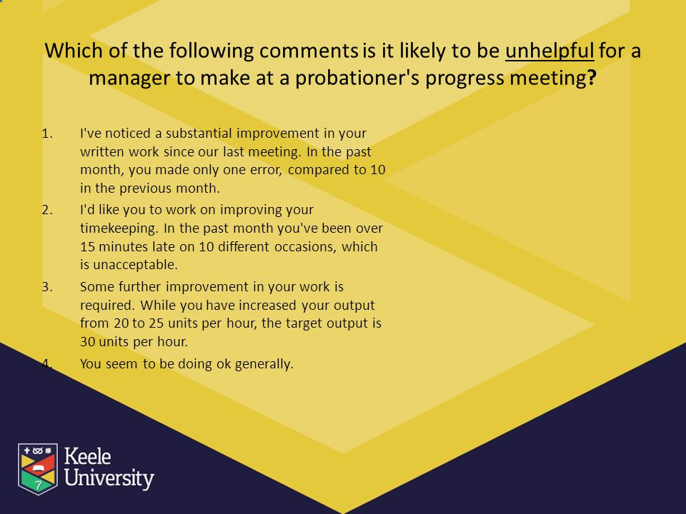 Which of the following comments is it likely to be unhelpful for a manager to make at a probationer s progress meeting