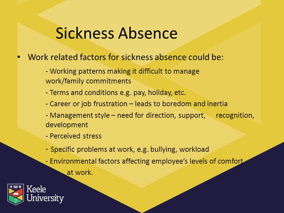 Sickness Absence Work related factors for sickness absence could be:
