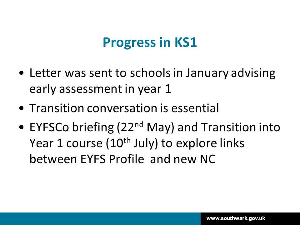 Progress in KS1 Letter was sent to schools in January advising early assessment in year 1. Transition conversation is essential.