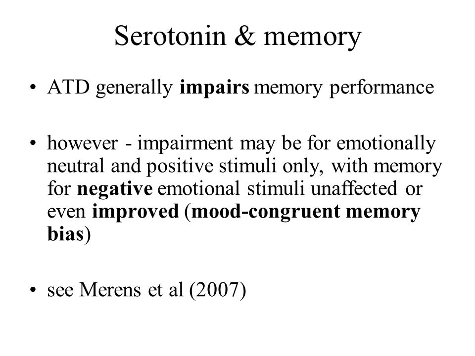 Serotonin & memory ATD generally impairs memory performance