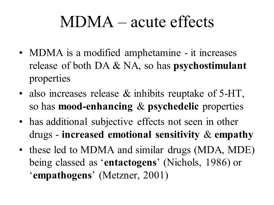 MDMA – acute effects MDMA is a modified amphetamine - it increases release of both DA & NA, so has psychostimulant properties.