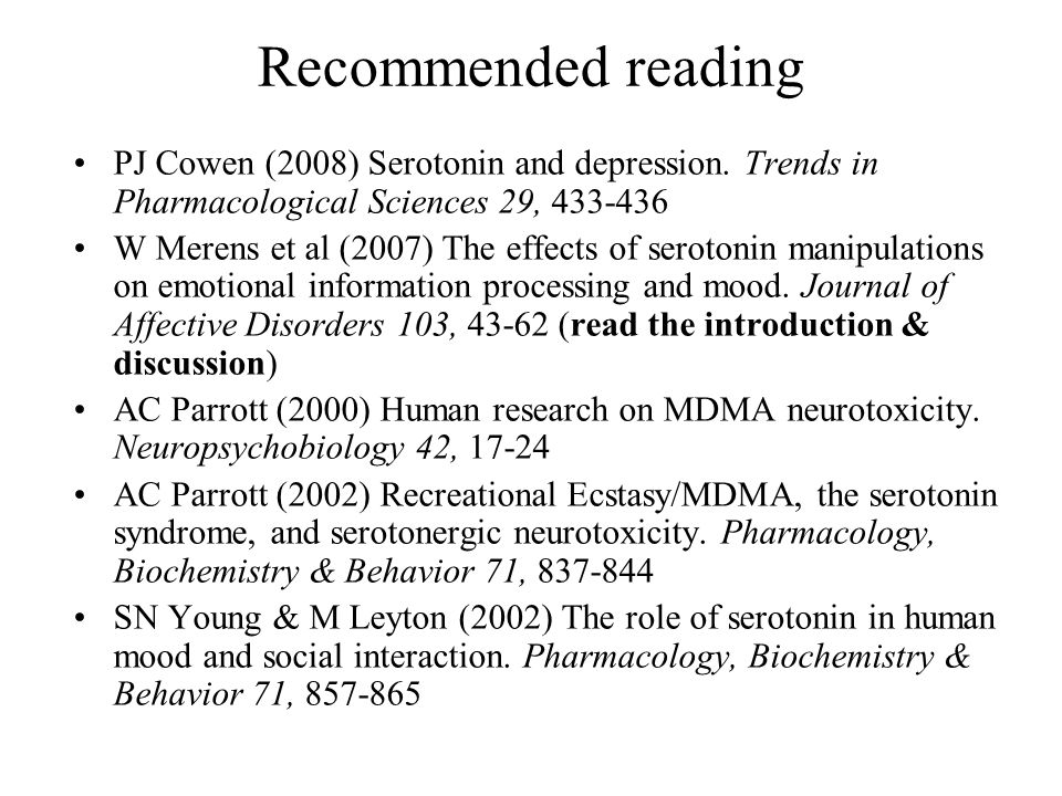 Recommended reading PJ Cowen (2008) Serotonin and depression. Trends in Pharmacological Sciences 29, 433-436.