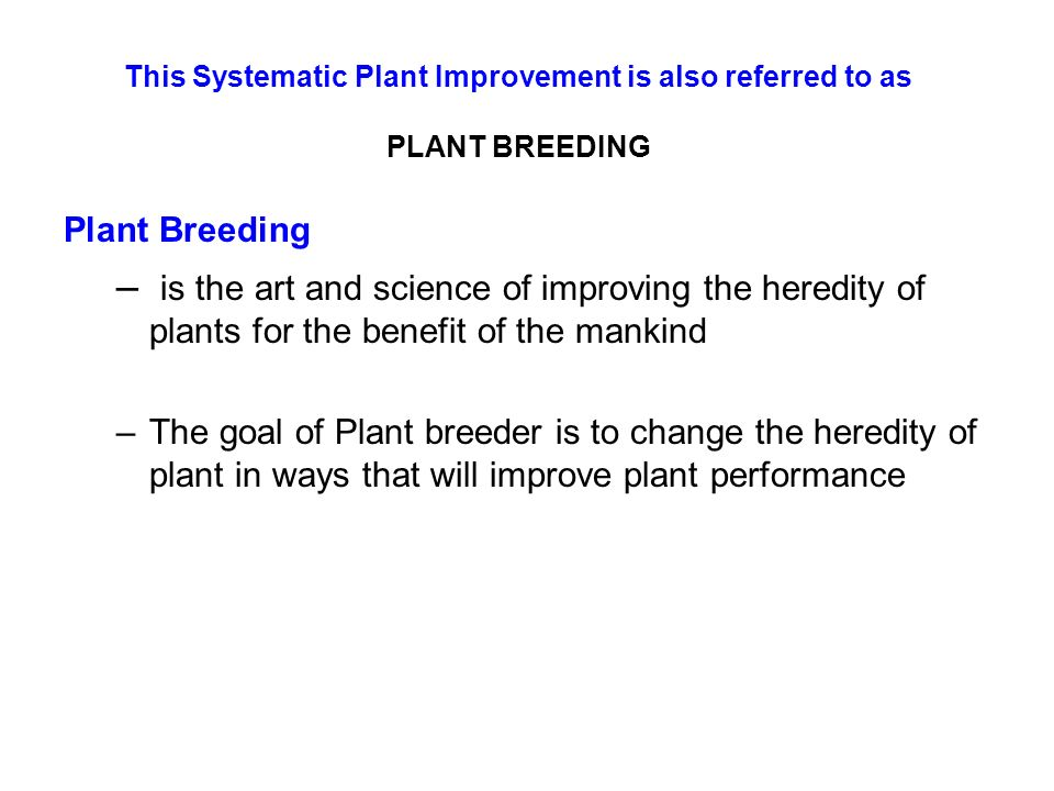 This Systematic Plant Improvement is also referred to as