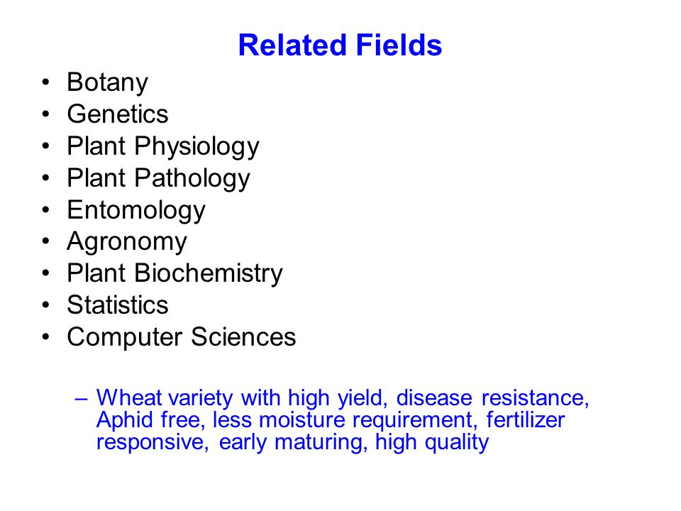 Related Fields Botany Genetics Plant Physiology Plant Pathology