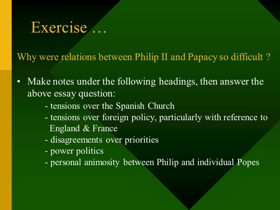 Exercise … Why were relations between Philip II and Papacy so difficult