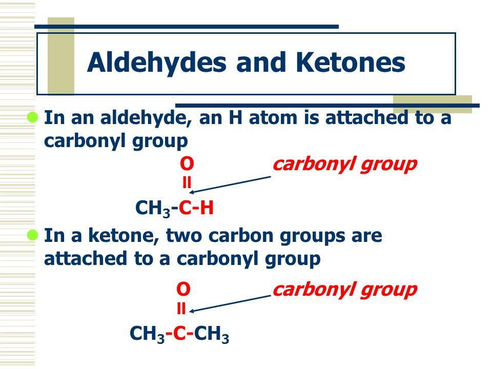 Aldehydes and Ketones O carbonyl group