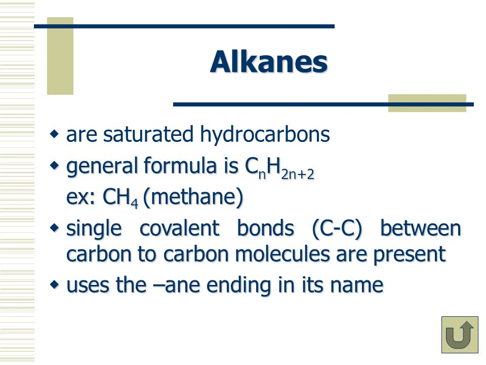 Alkanes are saturated hydrocarbons general formula is CnH2n+2