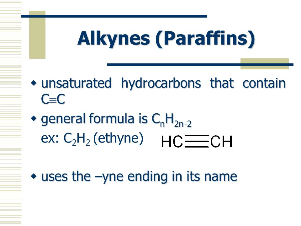 Alkynes (Paraffins) unsaturated hydrocarbons that contain CC