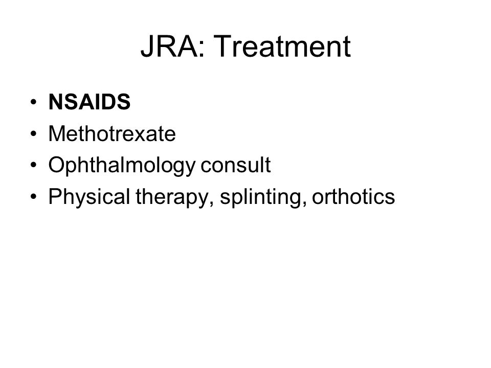 JRA: Treatment NSAIDS Methotrexate Ophthalmology consult