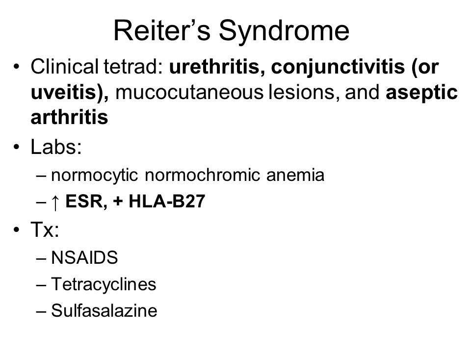 Reiter's Syndrome Clinical tetrad: urethritis, conjunctivitis (or uveitis), mucocutaneous lesions, and aseptic arthritis.