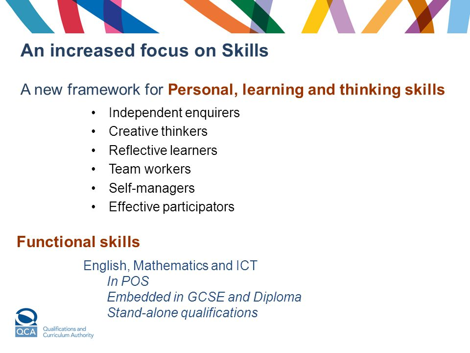 An increased focus on Skills A new framework for Personal, learning and thinking skills