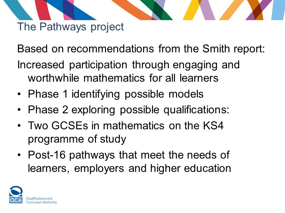 The Pathways project Based on recommendations from the Smith report: