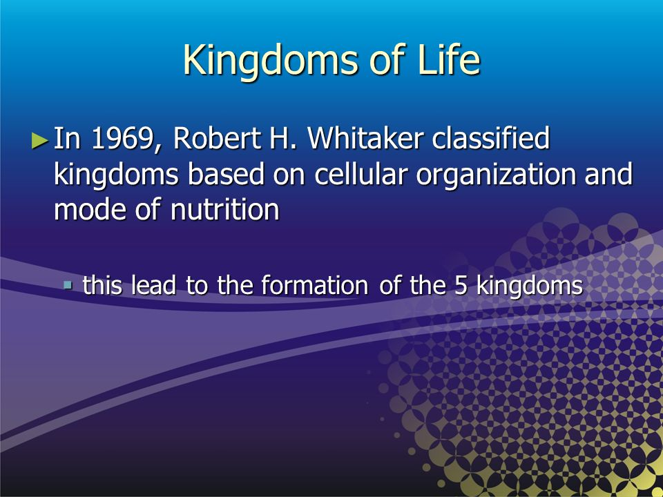 Kingdoms of Life In 1969, Robert H. Whitaker classified kingdoms based on cellular organization and mode of nutrition.