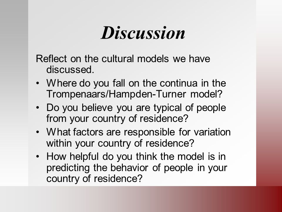 Discussion Reflect on the cultural models we have discussed.