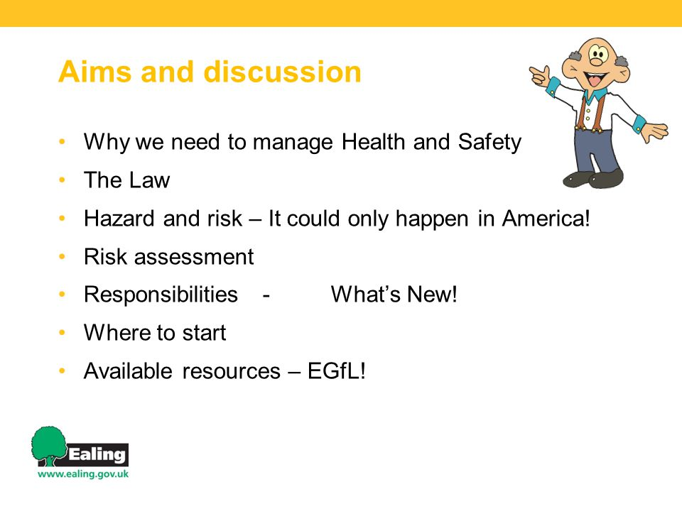 Aims and discussion Why we need to manage Health and Safety The Law