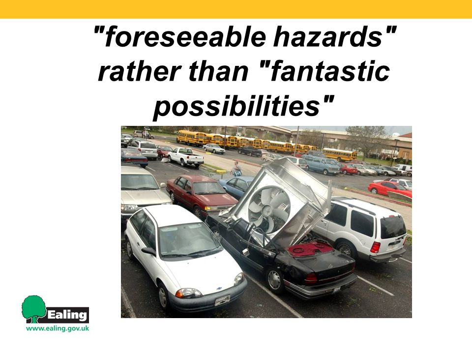 foreseeable hazards rather than fantastic possibilities