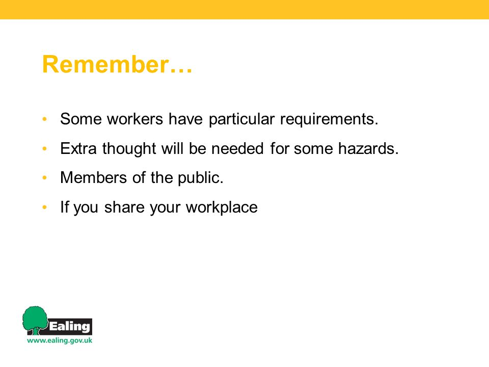 Remember… Some workers have particular requirements.