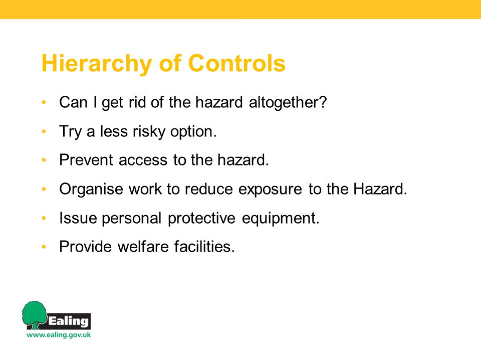 Hierarchy of Controls Can I get rid of the hazard altogether