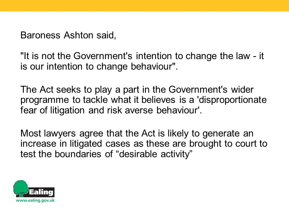 Baroness Ashton said, It is not the Government s intention to change the law - it is our intention to change behaviour .