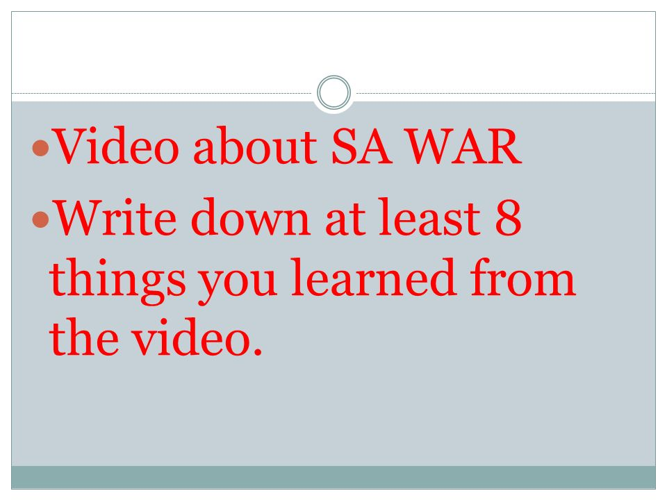 Video about SA WAR Write down at least 8 things you learned from the video.