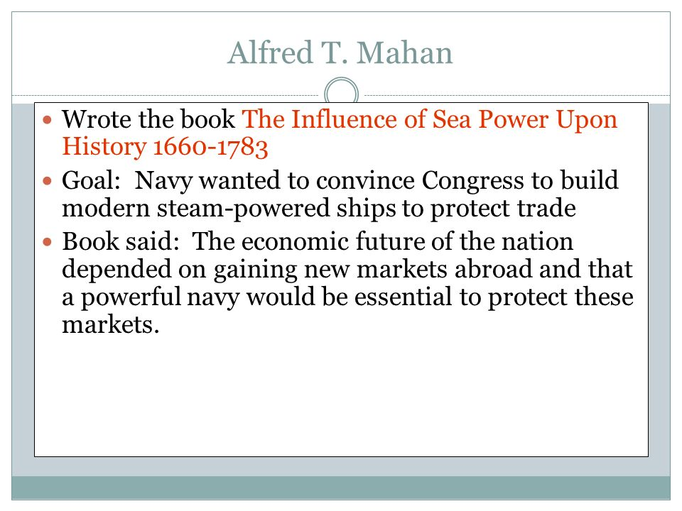 Alfred T. Mahan Wrote the book The Influence of Sea Power Upon History