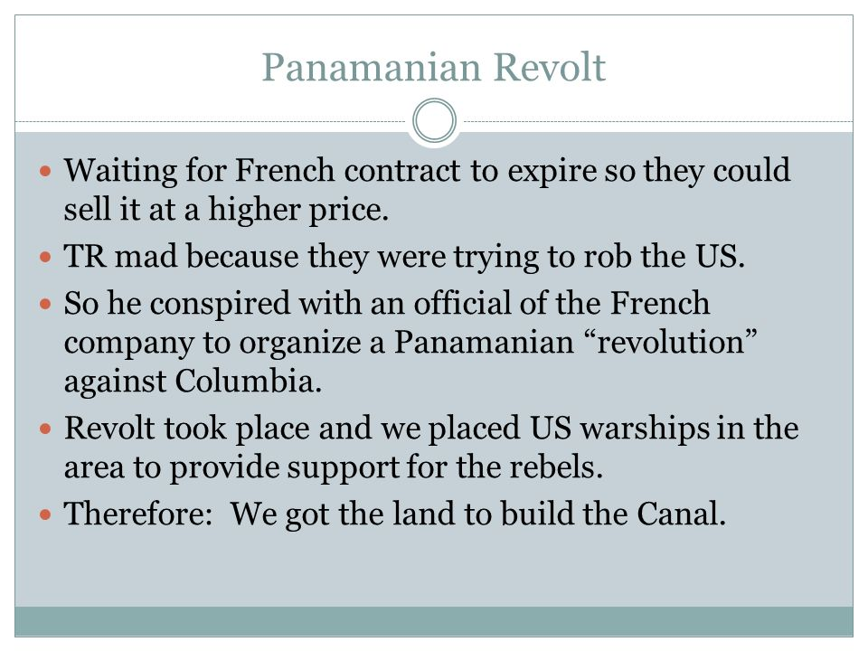 Panamanian Revolt Waiting for French contract to expire so they could sell it at a higher price. TR mad because they were trying to rob the US.