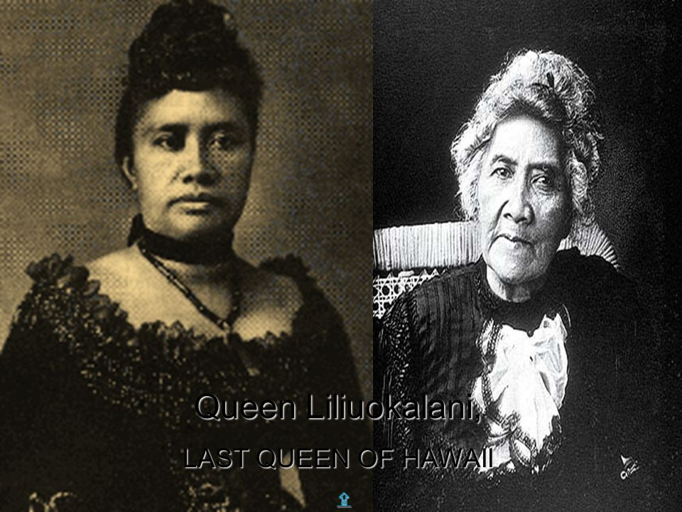 Queen Liliuokalani, LAST QUEEN OF HAWAII X