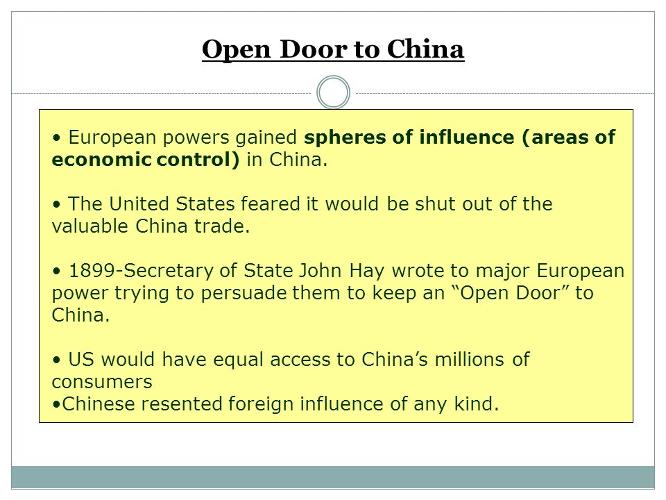 Open Door to China European powers gained spheres of influence (areas of economic control) in China.