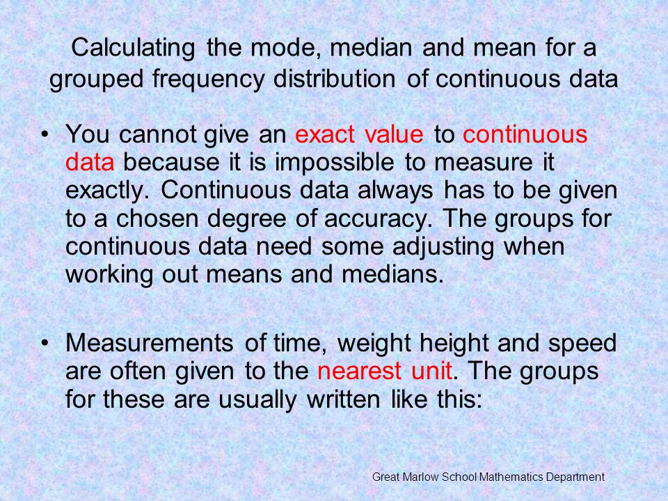 Calculating the mode, median and mean for a grouped frequency distribution of continuous data
