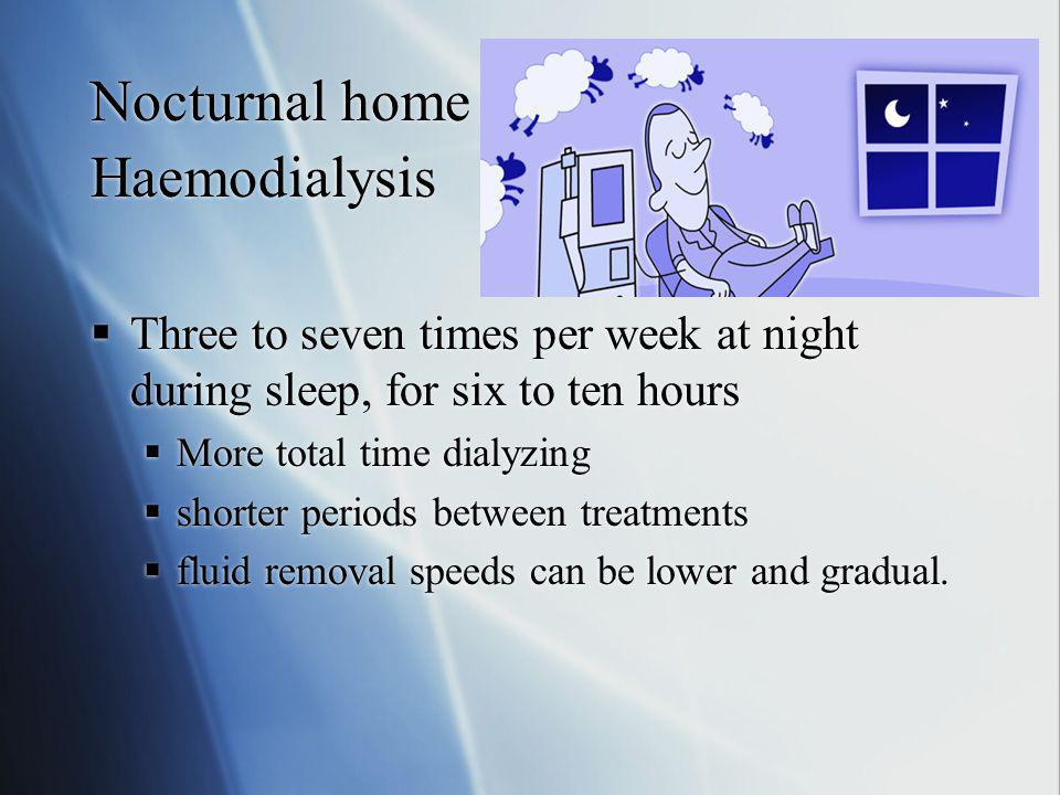 Nocturnal home Haemodialysis