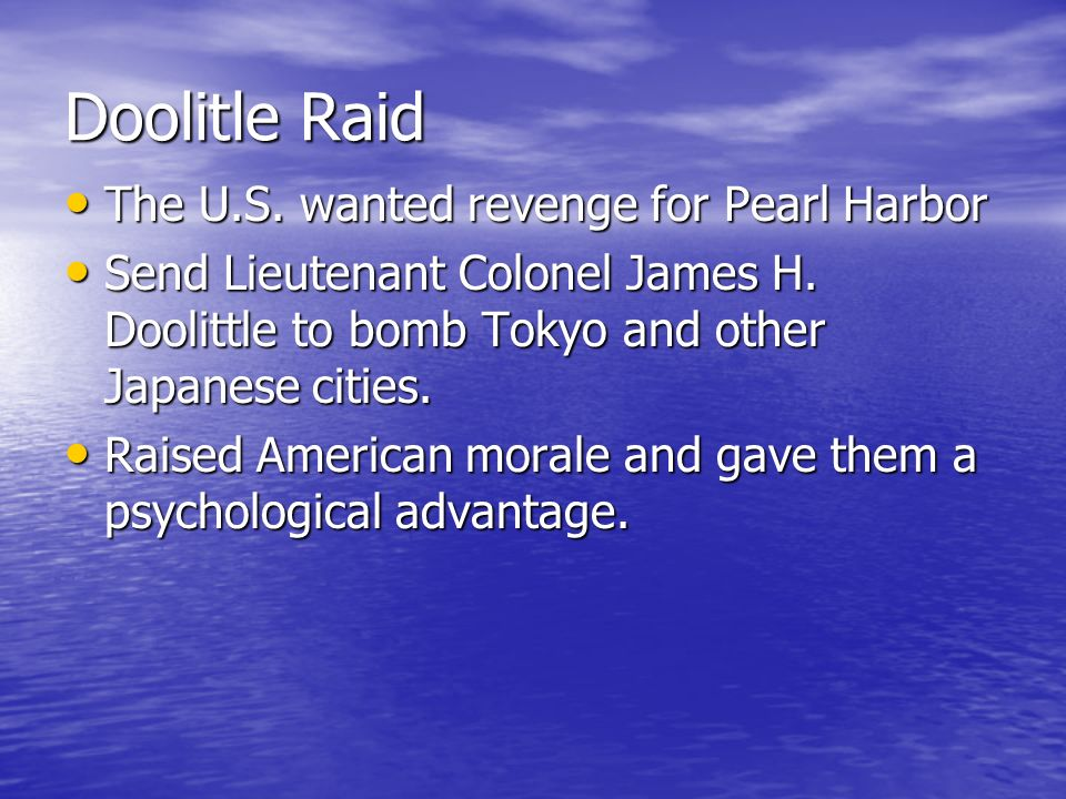 Doolitle Raid The U.S. wanted revenge for Pearl Harbor
