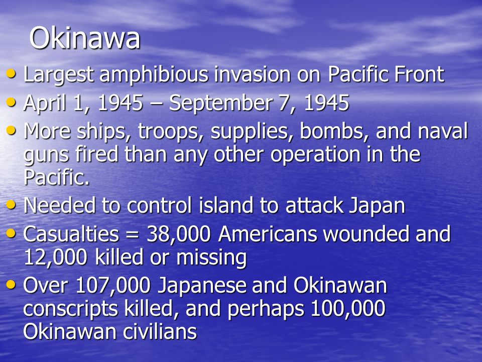 Okinawa Largest amphibious invasion on Pacific Front