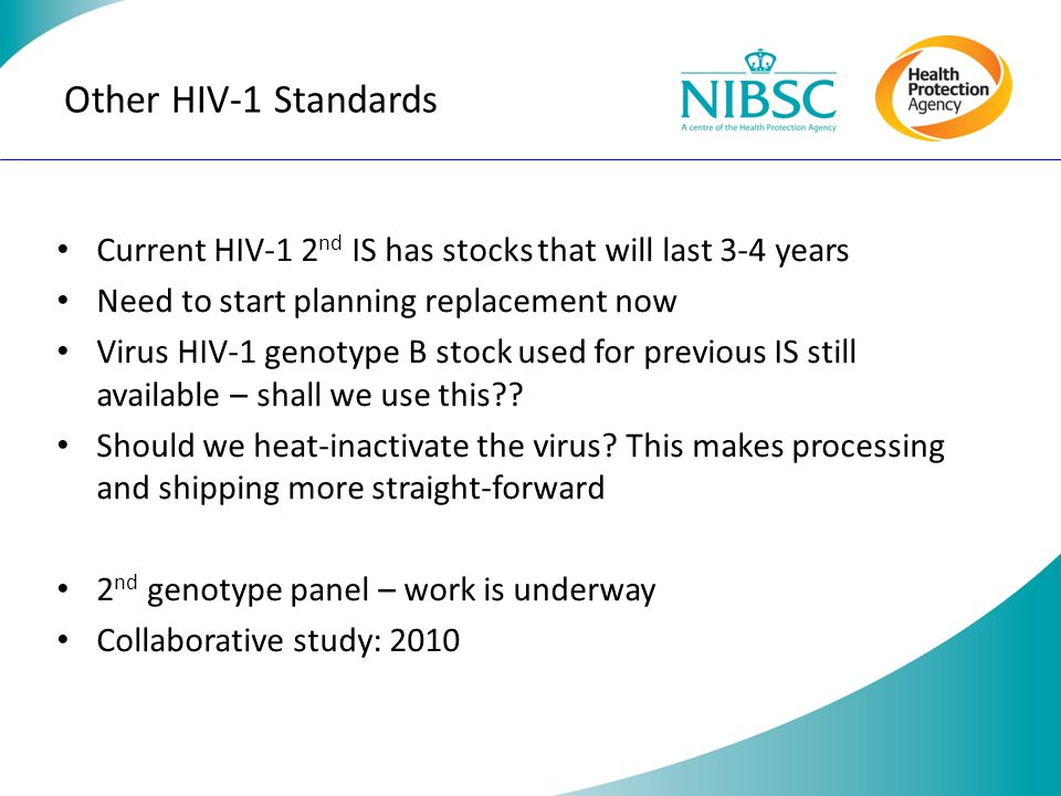 Other HIV-1 Standards Current HIV-1 2nd IS has stocks that will last 3-4 years. Need to start planning replacement now.